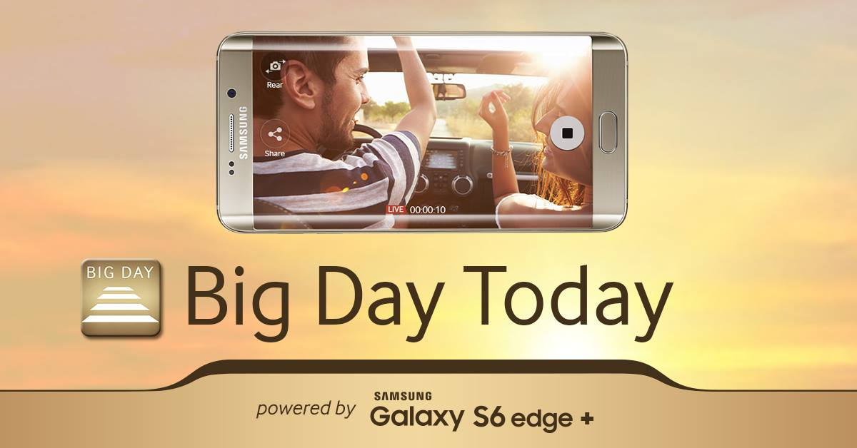 Big Day Today powered by Samsung Galaxy S6 edge plus